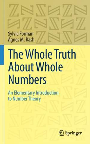 The Whole Truth About Whole Numbers: An Elementary Introduction to Number Theory de Sylvia Forman