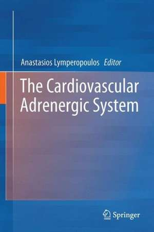 The Cardiovascular Adrenergic System de Anastasios Lymperopoulos