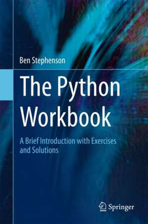 The Python Workbook: A Brief Introduction with Exercises and Solutions de Ben Stephenson