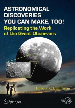 Astronomical Discoveries You Can Make, Too!: Replicating the Work of the Great Observers de Robert K. Buchheim