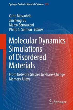 Molecular Dynamics Simulations of Disordered Materials: From Network Glasses to Phase-Change Memory Alloys de Carlo Massobrio