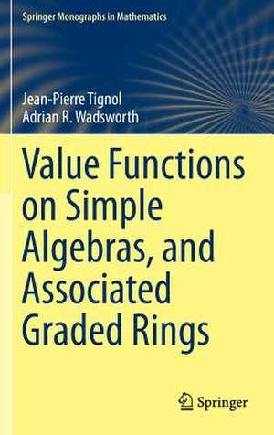 Value Functions on Simple Algebras, and Associated Graded Rings de Jean-Pierre Tignol