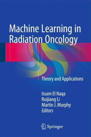 Machine Learning in Radiation Oncology: Theory and Applications de Issam El Naqa