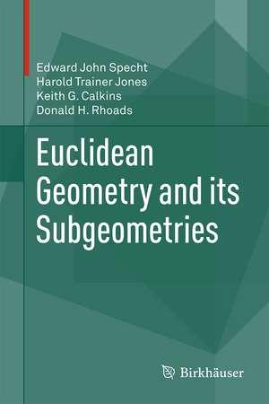 Euclidean Geometry and its Subgeometries de Edward John Specht