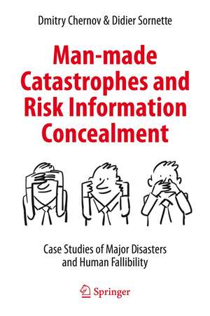 Man-made Catastrophes and Risk Information Concealment: Case Studies of Major Disasters and Human Fallibility de Dmitry Chernov