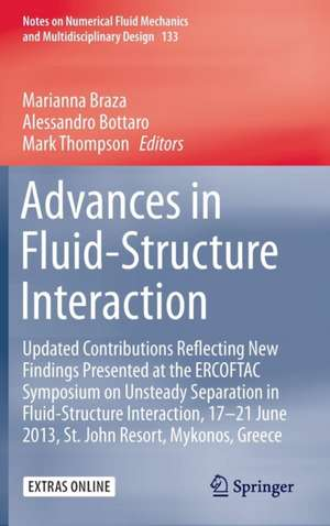 Advances in Fluid-Structure Interaction: Updated contributions reflecting new findings presented at the ERCOFTAC Symposium on Unsteady Separation in Fluid-Structure Interaction, 17-21 June 2013, St John Resort, Mykonos, Greece de Marianna Braza