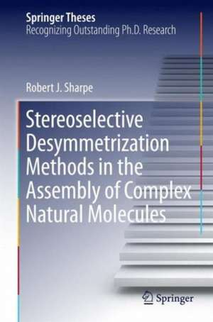 Stereoselective Desymmetrization Methods in the Assembly of Complex Natural Molecules de Robert.J Sharpe