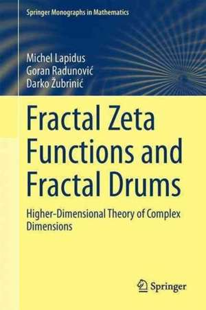 Fractal Zeta Functions and Fractal Drums: Higher-Dimensional Theory of Complex Dimensions de Michel L. Lapidus