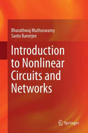 Cartea Introduction To Nonlinear Circuits And Networks Bharathwaj