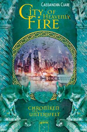 Chroniken der Unterwelt 06. City of Heavenly Fire de Cassandra Clare