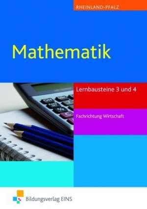 Mathematik. Lernbausteine 3 und 4. Fachrichtung Wirtschaft Lehr- / Fachbuch. Rheinland-Pfalz