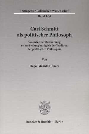 Carl Schmitt als politischer Philosoph de Hugo Eduardo Herrera