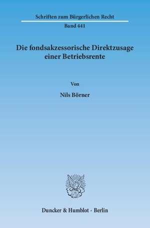 Die fondsakzessorische Direktzusage einer Betriebsrente de Nils Börner