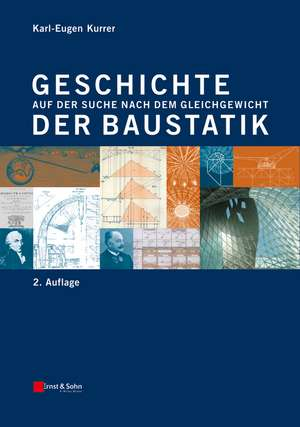 Geschichte der Baustatik: Auf der Suche nach dem Gleichgewicht de Karl–Eugen Kurrer