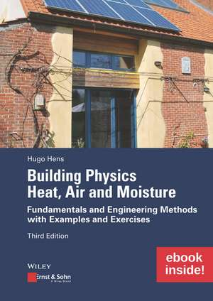 Building Physics: Heat, Air and Moisture: Fundamentals and Engineering Methods with Examples and Exercises includes eBook de Hugo S. L. Hens