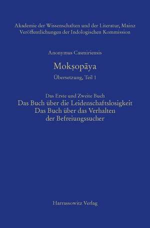 Anonymus Casmiriensis Moksopaya.Historisch-Kritische Gesamtausgabe. UEbersetzung, Teil 1 Moksopaya:Der Weg zur Befreiung. Das Erste und Zweite Buch