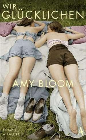 Wir Glücklichen de Amy Bloom