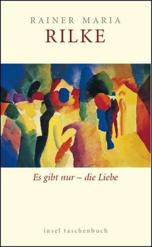 Es gibt nur die Liebe de Rainer Maria Rilke