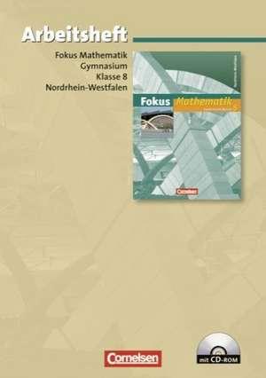 Fokus Mathematik 8. Schuljahr. Arbeitsheft mit eingelegten Loesungen und CD-ROM. Neue Kernlehrplaene Gymnasium Nordrhein-Westfalen