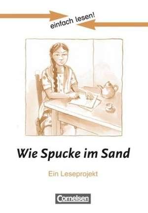 einfach lesen! Niveau 3. Wie Spucke im Sand. Arbeitsbuch mit Loesungen
