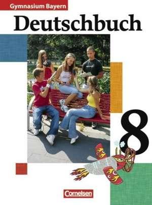 Deutschbuch Gymnasium 8. Jahrgangsstufe. Schuelerbuch. Bayern