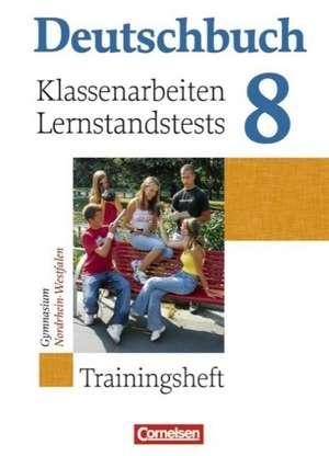 Deutschbuch 8. Schuljahr. Klassenarbeiten und Lernstandstests. Nordrhein-Westfalen. Trainingsheft mit Loesungen