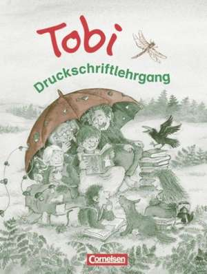 Tobi-Fibel. Neubearbeitung Druckschriftlehrgang zum Leselehrgang
