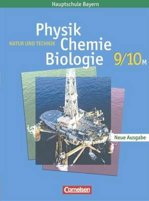 Natur und Technik. Physik/Chemie/Biologie. 9/10. Jahrgangsstufe. Schuelerbuch M-Klassen. Hauptschule Bayern. Neubearbeitung