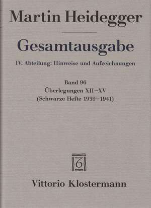 Gesamtausgabe. 4 Abteilungen / Uberlegungen XII - XV:  (Schwarze Hefte 1939-1941) de Martin Heidegger