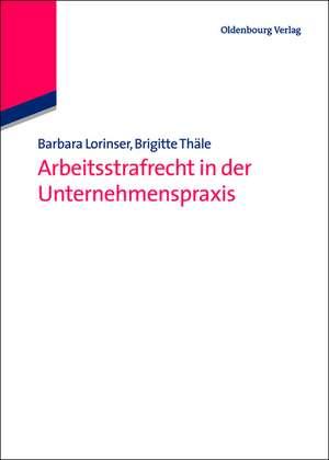 Arbeitsstrafrecht in der Unternehmenspraxis de Barbara Lorinser