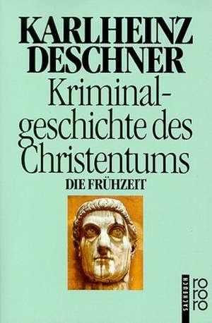 Kriminalgeschichte des Christentums 1. Die Fruehzeit