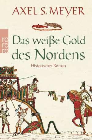 Das weiße Gold des Nordens de Axel S. Meyer
