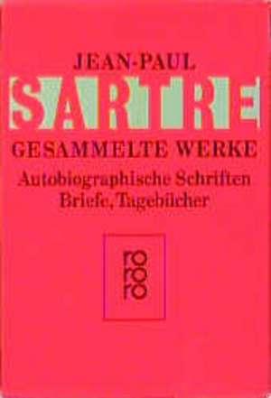 Gesammelte Werke. Autobiographische Schriften, Briefe, Tagebücher de Jean-Paul Sartre