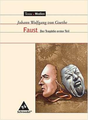 Johann Wolfgang von Goethe - Faust 1. Texte. Medien. Der Tragoedie erster Teil