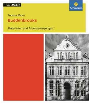 Buddenbrooks: Materialien und Arbeitsanregungen. Texte.Medien