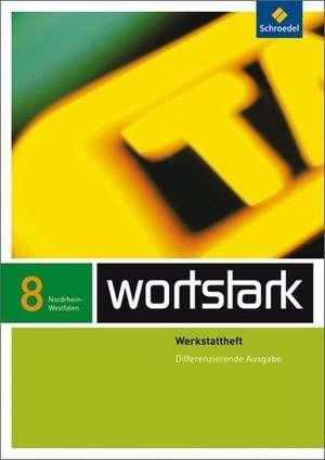 wortstark 8 Werkstattheft Differenzierende Ausgabe. Nordrhein-Westfalen