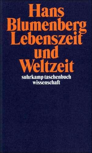 Lebenszeit und Weltzeit de Hans Blumenberg