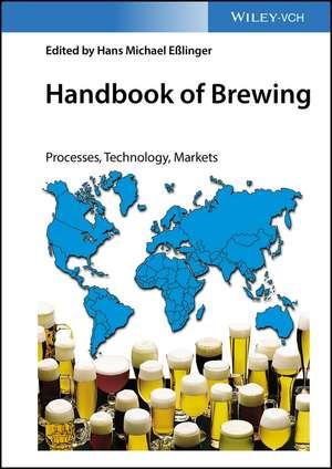 Handbook of Brewing: Processes, Technology, Markets de Hans Michael Eßlinger