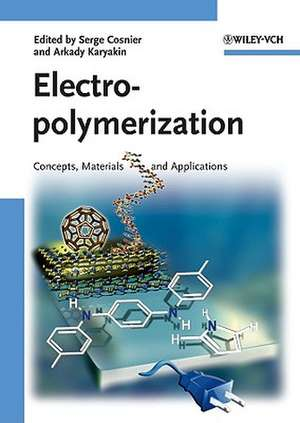 Electropolymerization: Concepts, Materials and Applications de Serge Cosnier