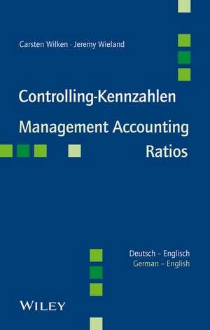 Controlling–Kennzahlen / Management Accounting Ratios: Deutsch–Englisch / German–English de Carsten Wilken