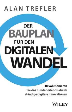 Der Bauplan für den digitalen Wandel: Revolutionieren Sie das Kundenerlebnis durch ständige digitale Innovationen de Alan Trefler