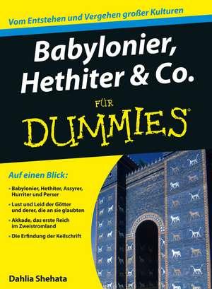 Babylonier, Hethiter und Co. für Dummies de Dahlia Shehata