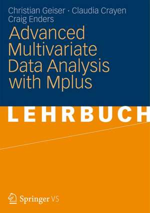 Advanced Multivariate Data Analysis with Mplus de Christian Geiser
