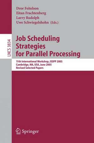 Job Scheduling Strategies for Parallel Processing: 11th International Workshop, JSSPP 2005, Cambridge, MA, USA, June 19, 2005, Revised Selected Papers de Dror Feitelson