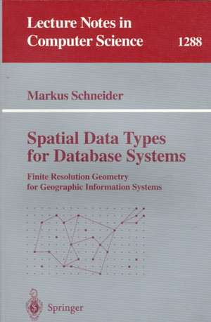 Spatial Data Types for Database Systems: Finite Resolution Geometry for Geographic Information Systems de Markus Schneider