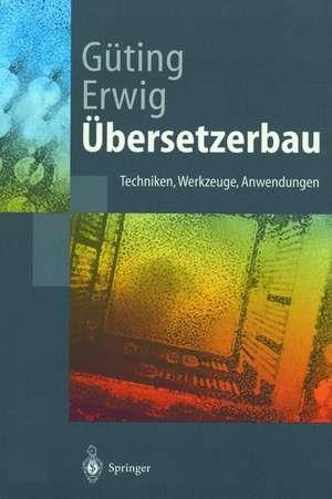Übersetzerbau: Techniken, Werkzeuge, Anwendungen de Ralf Hartmut Güting