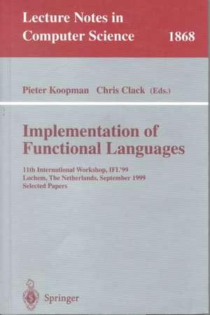 Implementation of Functional Languages: 11th International Workshop, IFL'99 Lochem, The Netherlands, September 7-10, 1999 Selected Papers de Pieter Koopman
