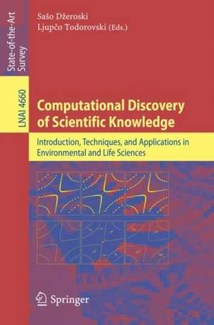 Computational Discovery of Scientific Knowledge: Introduction, Techniques, and Applications in Environmental and Life Sciences de Saso Dzeroski
