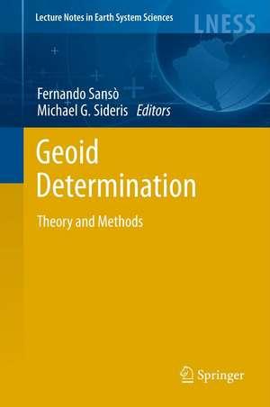 Geoid Determination: Theory and Methods de Fernando Sansò