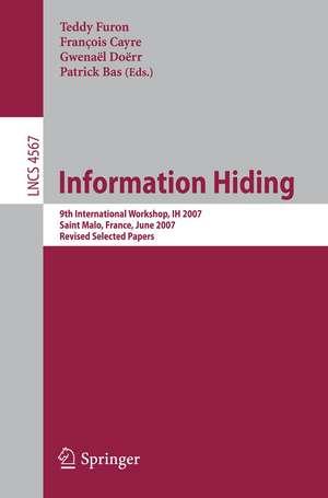 Information Hiding: 9th International Workshop, IH 2007, Saint Malo, France, June 11-13, 2007, Revised Selected Papers de Teddy Furon